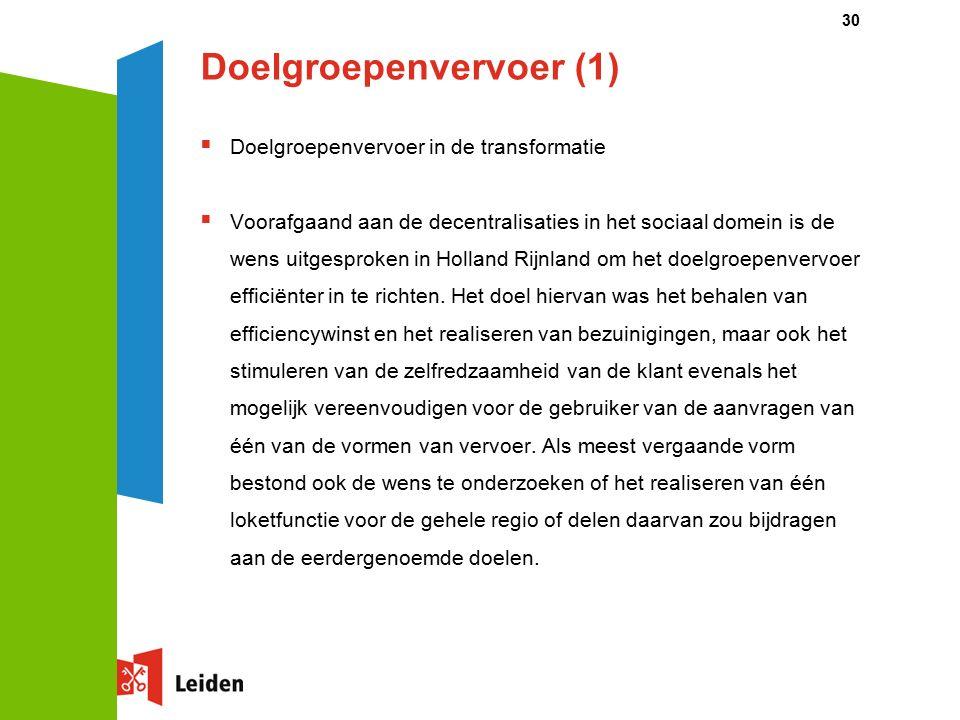 Doelgroepenvervoer (1)  Doelgroepenvervoer in de transformatie  Voorafgaand aan de decentralisaties in het sociaal domein is de wens uitgesproken in Holland Rijnland om het doelgroepenvervoer efficiënter in te richten.