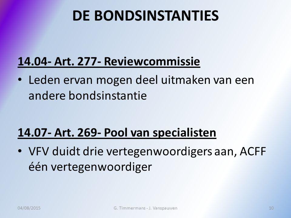 14.04- Art. 277- Reviewcommissie Leden ervan mogen deel uitmaken van een andere bondsinstantie 14.07- Art. 269- Pool van specialisten VFV duidt drie v