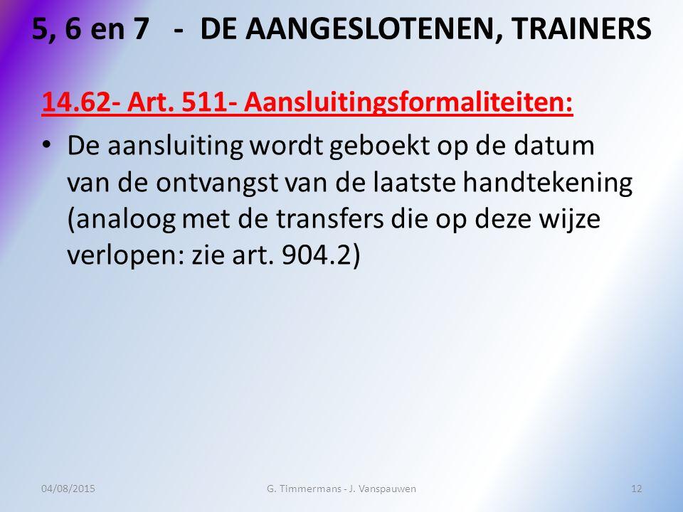 5, 6 en 7 - DE AANGESLOTENEN, TRAINERS 14.62- Art. 511- Aansluitingsformaliteiten: De aansluiting wordt geboekt op de datum van de ontvangst van de la