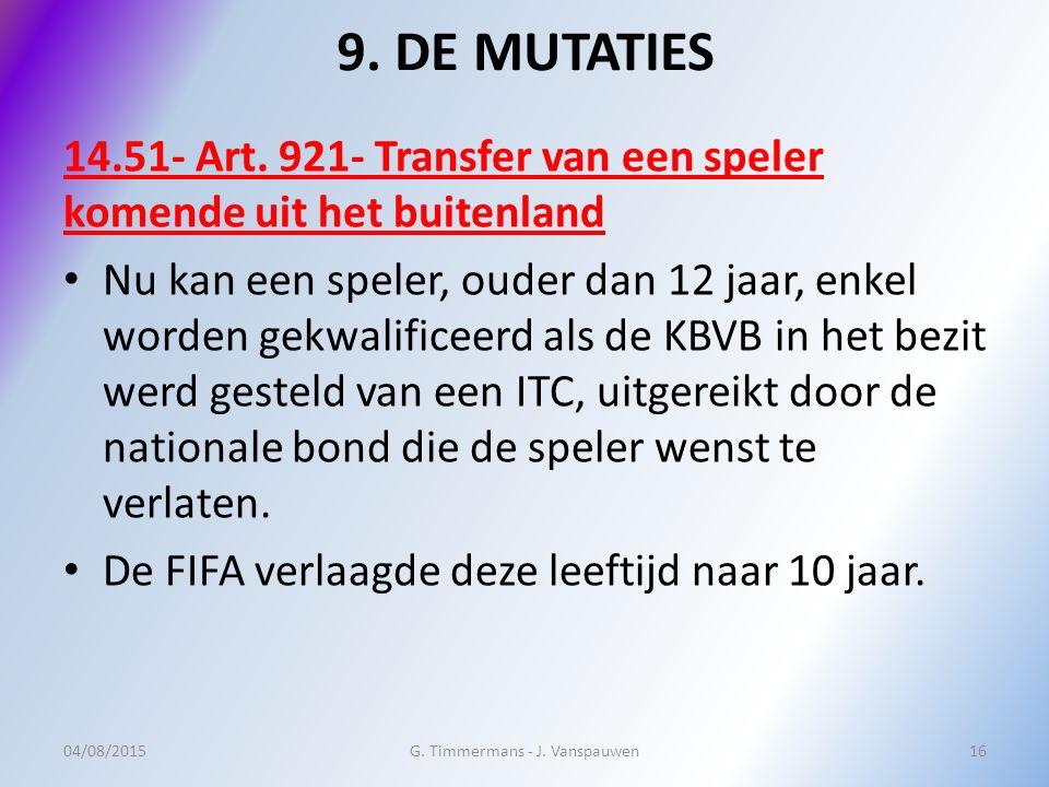 9. DE MUTATIES 14.51- Art. 921- Transfer van een speler komende uit het buitenland Nu kan een speler, ouder dan 12 jaar, enkel worden gekwalificeerd a