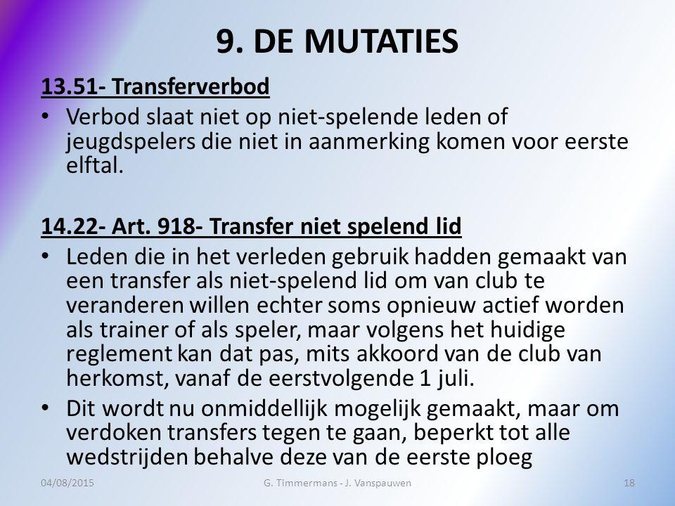 9. DE MUTATIES 13.51- Transferverbod Verbod slaat niet op niet-spelende leden of jeugdspelers die niet in aanmerking komen voor eerste elftal. 14.22-