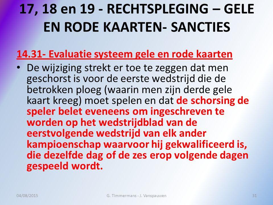 17, 18 en 19 - RECHTSPLEGING – GELE EN RODE KAARTEN- SANCTIES 14.31- Evaluatie systeem gele en rode kaarten De wijziging strekt er toe te zeggen dat m