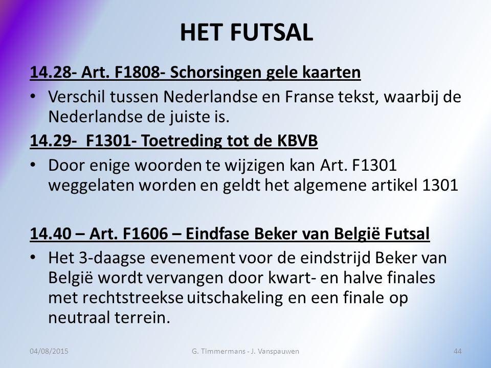 HET FUTSAL 14.28- Art. F1808- Schorsingen gele kaarten Verschil tussen Nederlandse en Franse tekst, waarbij de Nederlandse de juiste is. 14.29- F1301-