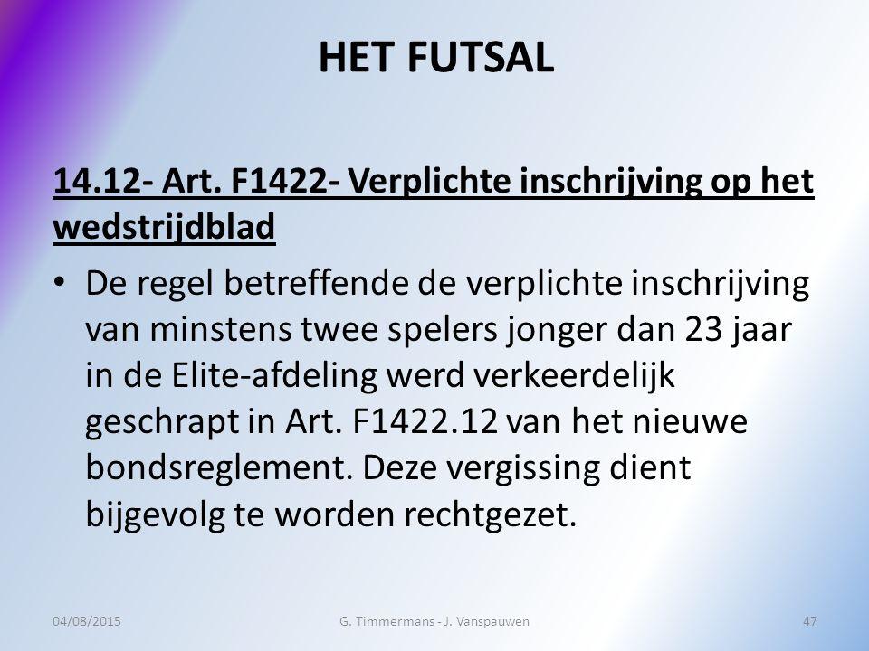 HET FUTSAL 14.12- Art. F1422- Verplichte inschrijving op het wedstrijdblad De regel betreffende de verplichte inschrijving van minstens twee spelers j