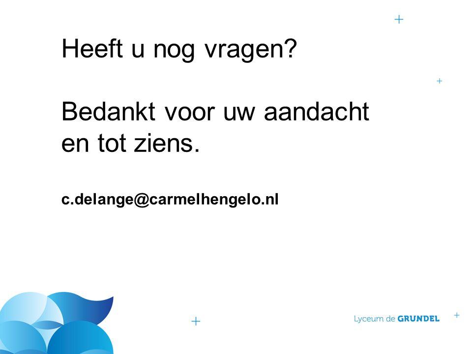 Heeft u nog vragen Bedankt voor uw aandacht en tot ziens. c.delange@carmelhengelo.nl