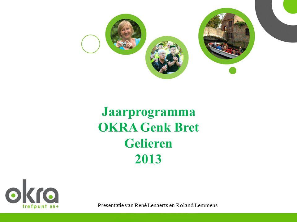 Jaarprogramma OKRA Genk Bret Gelieren 2013 Presentatie van René Lenaerts en Roland Lemmens