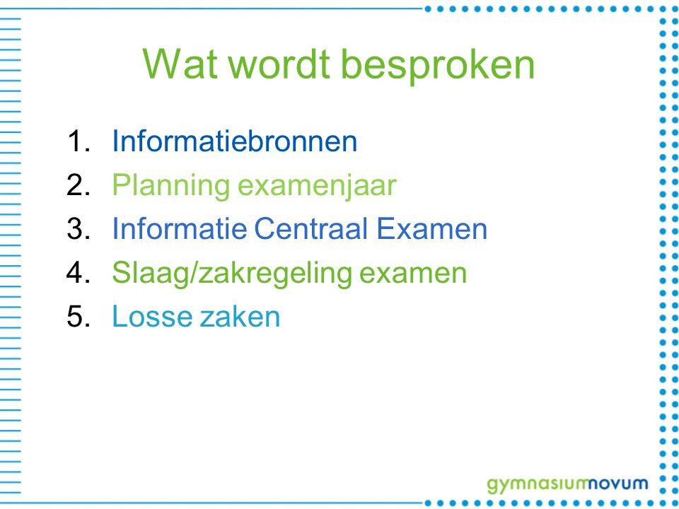 Wat wordt besproken 1.Informatiebronnen 2.Planning examenjaar 3.Informatie Centraal Examen 4.Slaag/zakregeling examen 5.Losse zaken