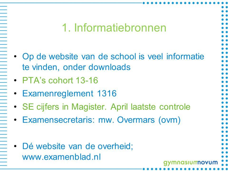 1. Informatiebronnen Op de website van de school is veel informatie te vinden, onder downloads PTA's cohort 13-16 Examenreglement 1316 SE cijfers in M