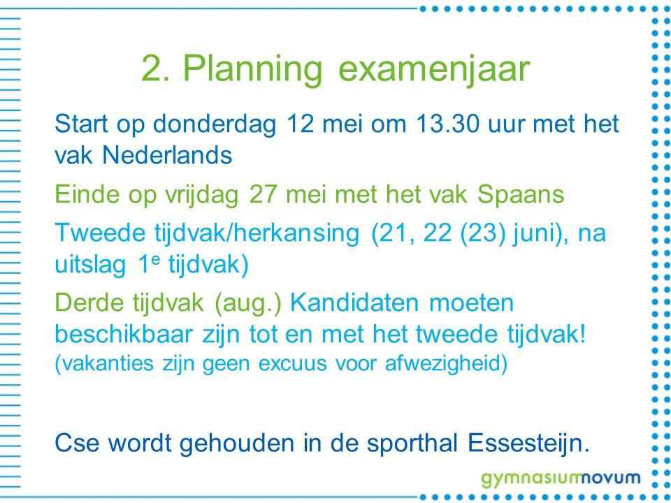 2. Planning examenjaar Start op donderdag 12 mei om 13.30 uur met het vak Nederlands Einde op vrijdag 27 mei met het vak Spaans Tweede tijdvak/herkans