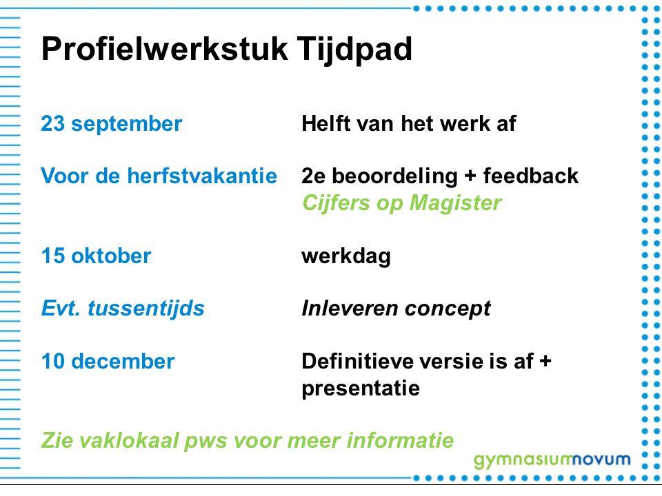 Profielwerkstuk Tijdpad 23 septemberHelft van het werk af Voor de herfstvakantie2e beoordeling + feedback Cijfers op Magister 15 oktoberwerkdag Evt.