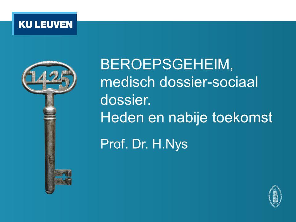 BEROEPSGEHEIM, medisch dossier-sociaal dossier. Heden en nabije toekomst Prof. Dr. H.Nys