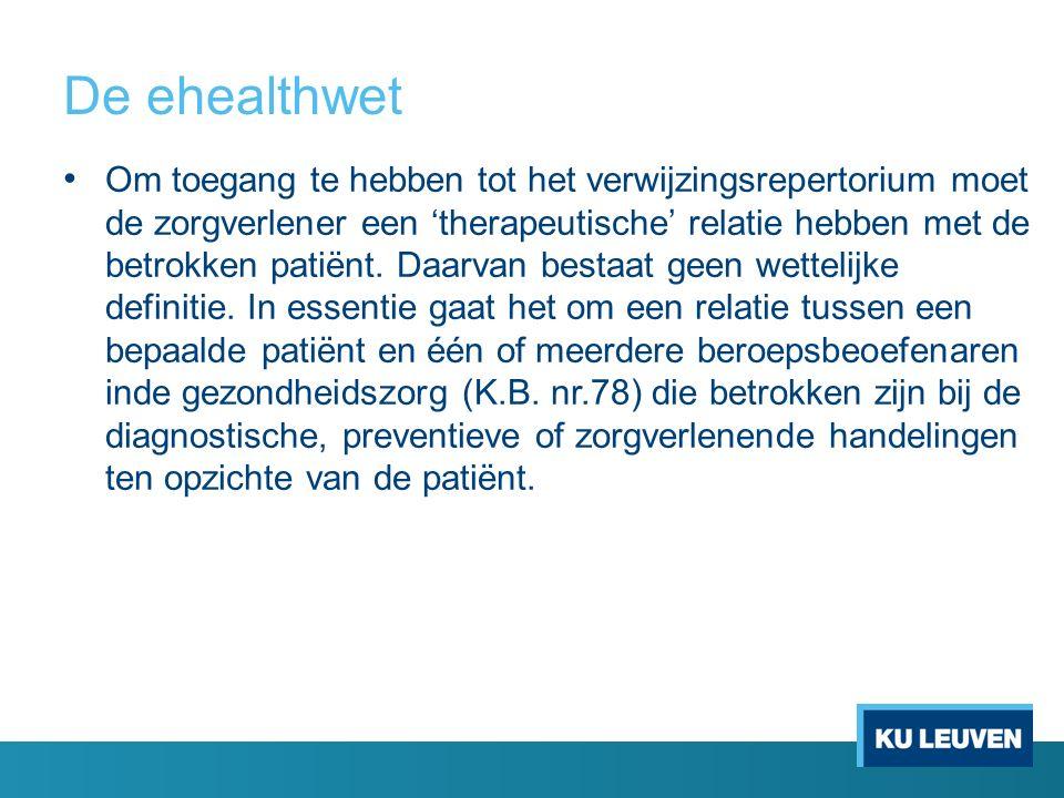 De ehealthwet Om toegang te hebben tot het verwijzingsrepertorium moet de zorgverlener een 'therapeutische' relatie hebben met de betrokken patiënt.