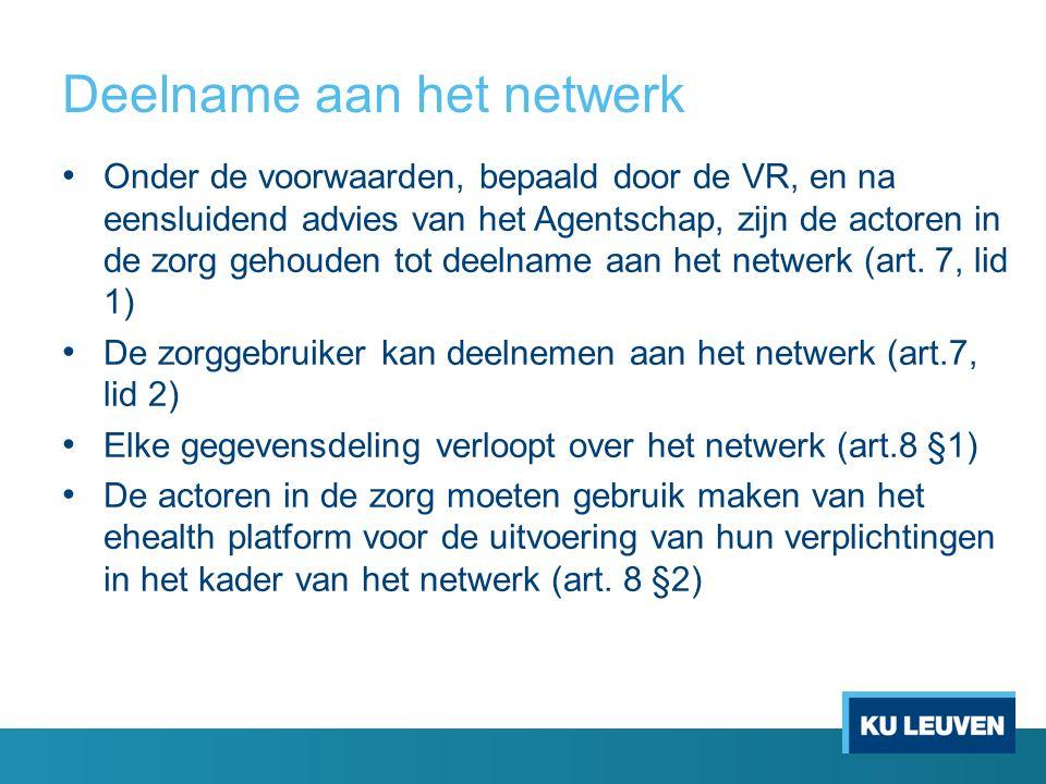 Deelname aan het netwerk Onder de voorwaarden, bepaald door de VR, en na eensluidend advies van het Agentschap, zijn de actoren in de zorg gehouden tot deelname aan het netwerk (art.