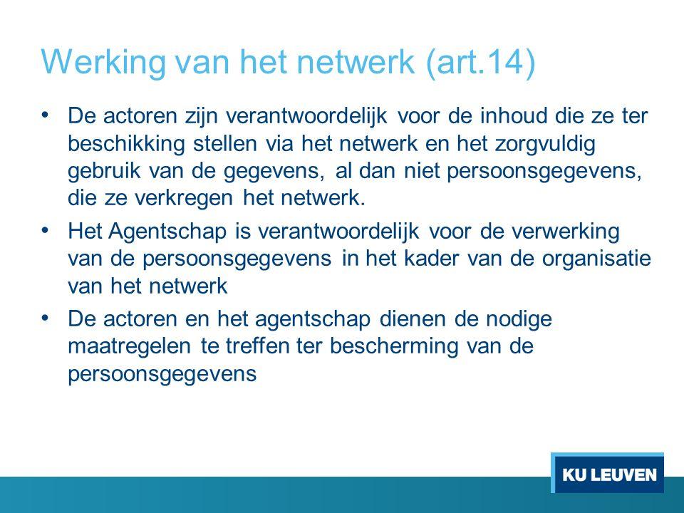 Werking van het netwerk (art.14) De actoren zijn verantwoordelijk voor de inhoud die ze ter beschikking stellen via het netwerk en het zorgvuldig gebruik van de gegevens, al dan niet persoonsgegevens, die ze verkregen het netwerk.
