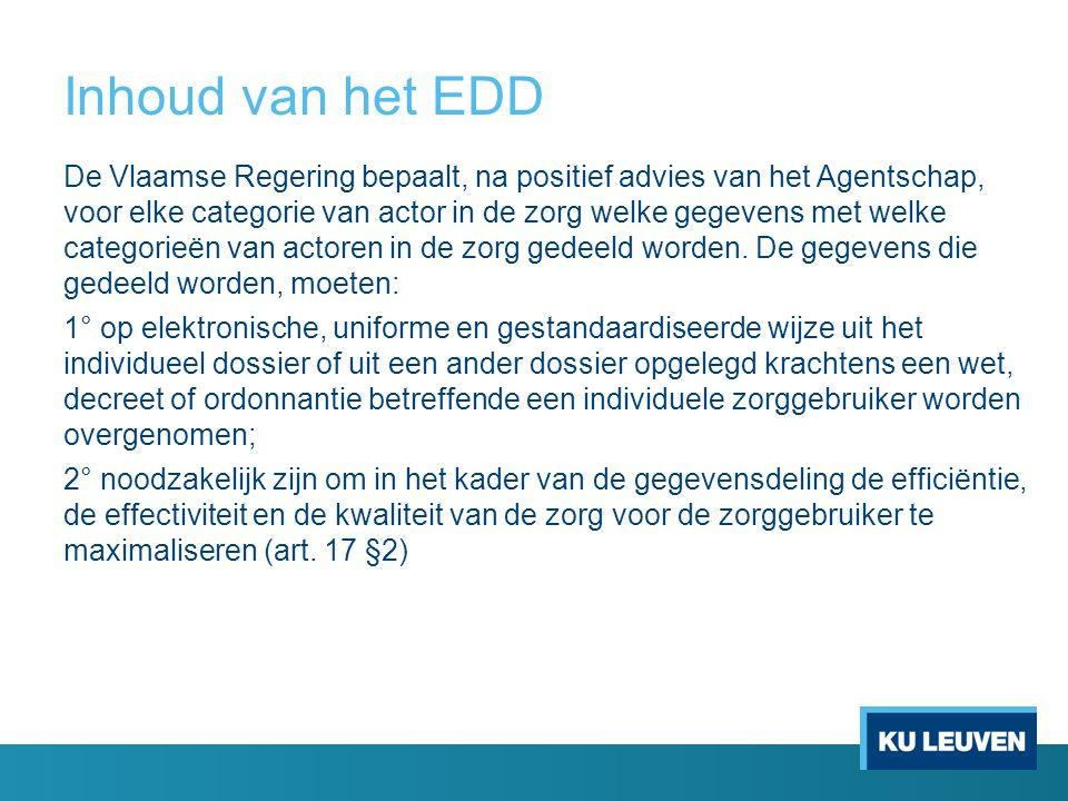 Inhoud van het EDD De Vlaamse Regering bepaalt, na positief advies van het Agentschap, voor elke categorie van actor in de zorg welke gegevens met welke categorieën van actoren in de zorg gedeeld worden.