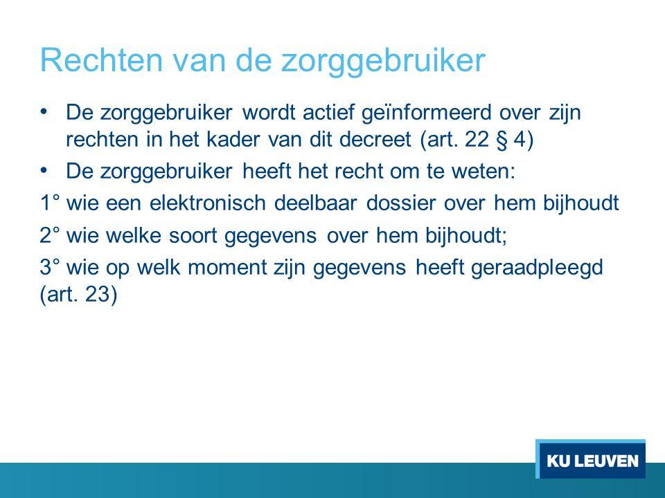 Rechten van de zorggebruiker De zorggebruiker wordt actief geïnformeerd over zijn rechten in het kader van dit decreet (art.