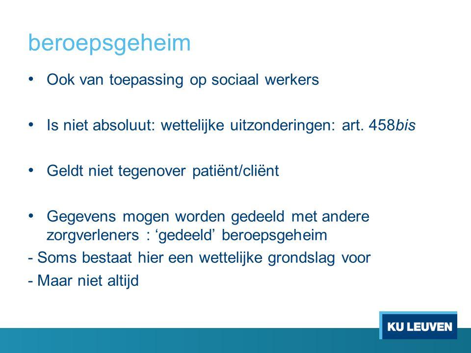 beroepsgeheim Ook van toepassing op sociaal werkers Is niet absoluut: wettelijke uitzonderingen: art.