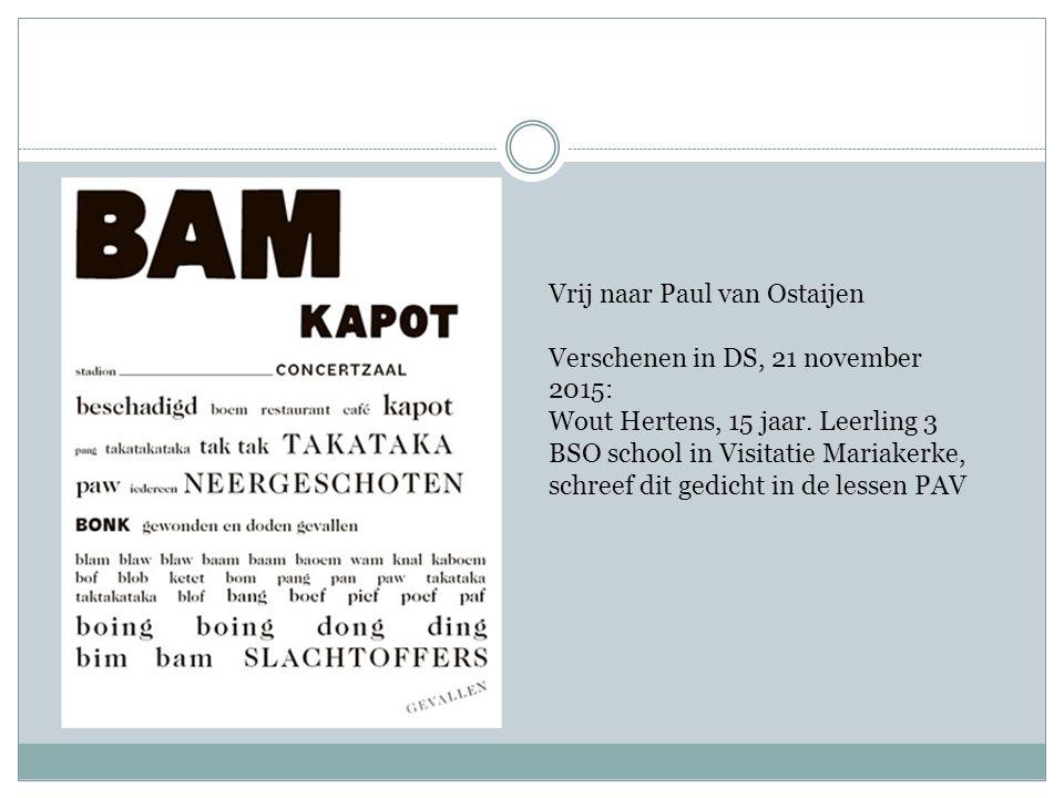Vrij naar Paul van Ostaijen Verschenen in DS, 21 november 2015: Wout Hertens, 15 jaar.