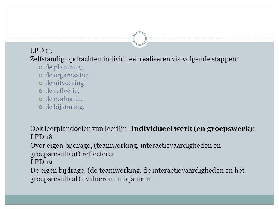 LPD 13 Zelfstandig opdrachten individueel realiseren via volgende stappen: de planning; de organisatie; de uitvoering; de reflectie; de evaluatie; de