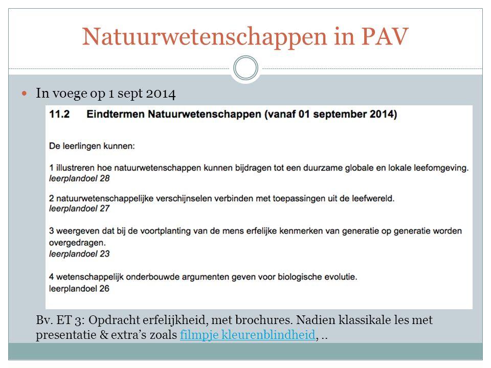 Natuurwetenschappen in PAV In voege op 1 sept 2014 Bv. ET 3: Opdracht erfelijkheid, met brochures. Nadien klassikale les met presentatie & extra's zoa