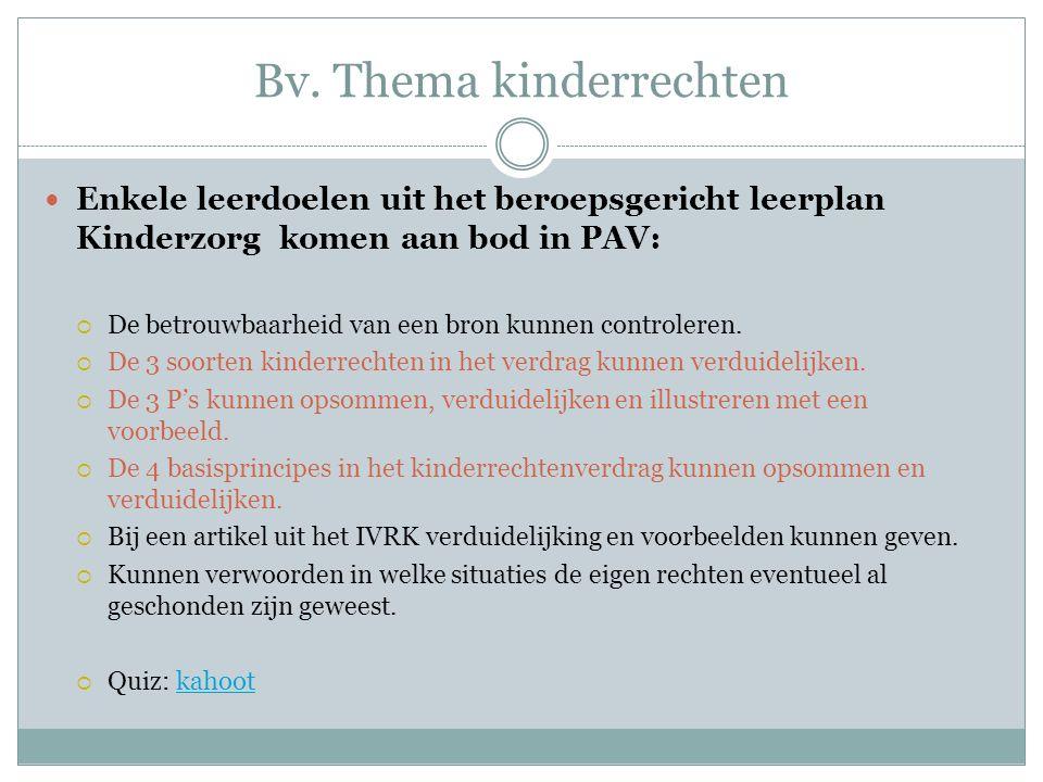 Bv. Thema kinderrechten Enkele leerdoelen uit het beroepsgericht leerplan Kinderzorg komen aan bod in PAV:  De betrouwbaarheid van een bron kunnen co