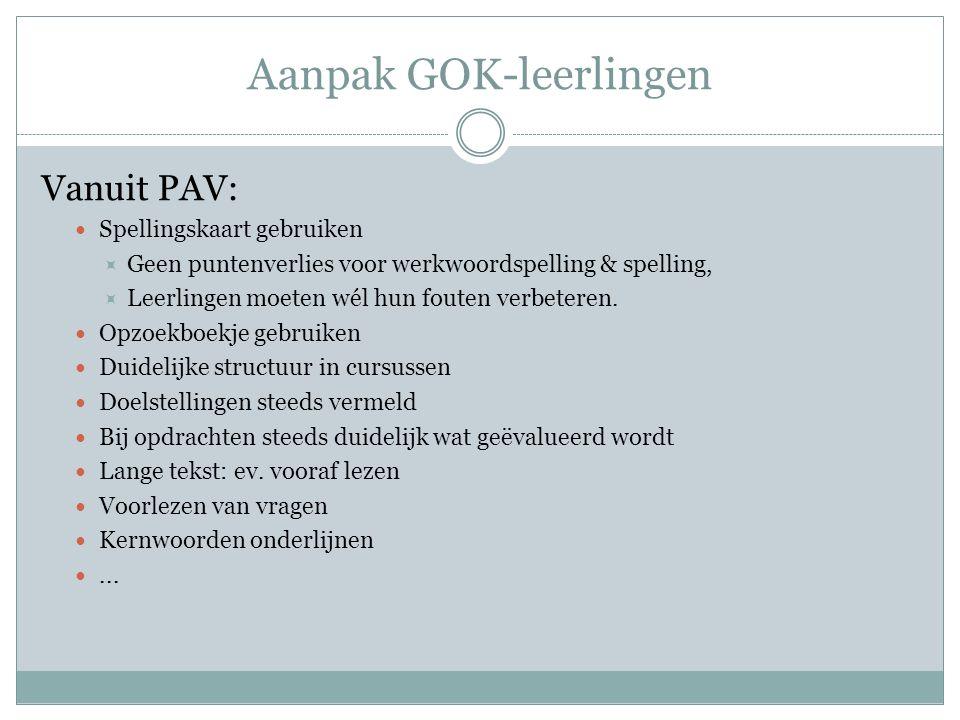 Aanpak GOK-leerlingen Vanuit PAV: Spellingskaart gebruiken  Geen puntenverlies voor werkwoordspelling & spelling,  Leerlingen moeten wél hun fouten verbeteren.