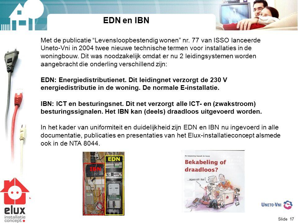 """Slide 17 EDN en IBN Met de publicatie """"Levensloopbestendig wonen"""" nr. 77 van ISSO lanceerde Uneto-Vni in 2004 twee nieuwe technische termen voor insta"""