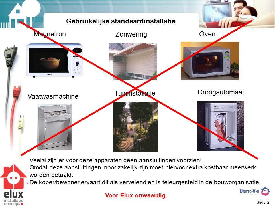 Slide 2 Oven Vaatwasmachine Droogautomaat Zonwering Magnetron Tuininstallatie Gebruikelijke standaardinstallatie Veelal zijn er voor deze apparaten geen aansluitingen voorzien.