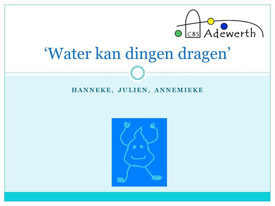 HANNEKE, JULIEN, ANNEMIEKE 'Water kan dingen dragen'