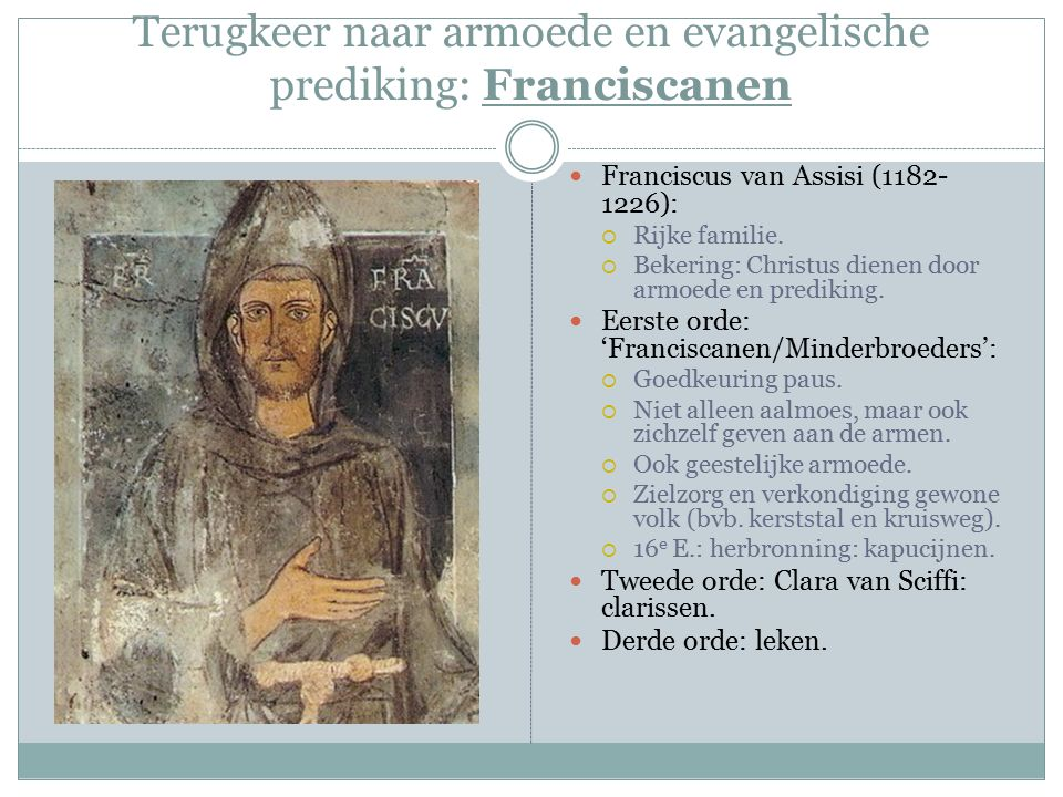 Terugkeer naar armoede en evangelische prediking: Franciscanen Franciscus van Assisi (1182- 1226):  Rijke familie.