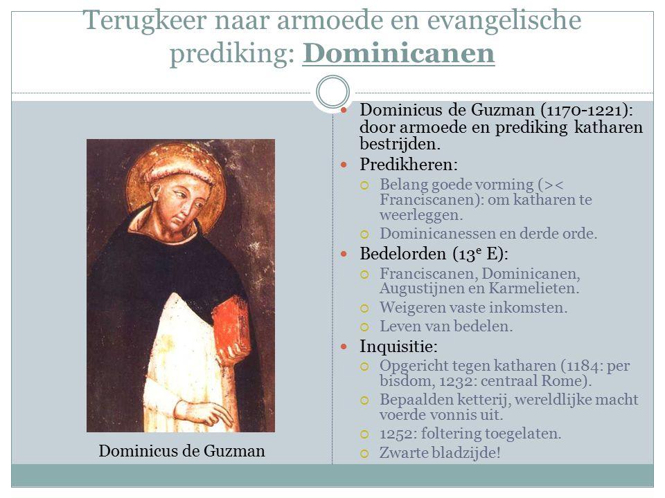 Terugkeer naar armoede en evangelische prediking: Dominicanen Dominicus de Guzman (1170-1221): door armoede en prediking katharen bestrijden.