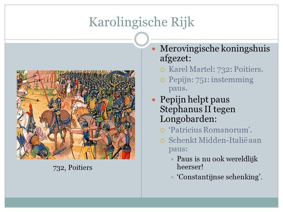 Karolingische Rijk Merovingische koningshuis afgezet:  Karel Martel: 732: Poitiers.