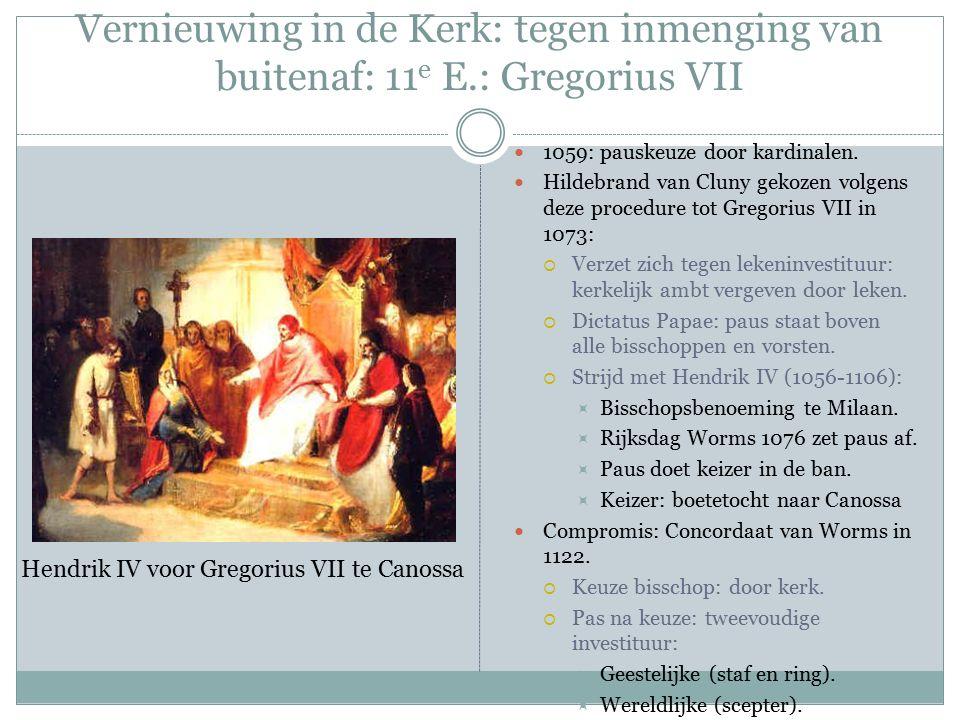 Vernieuwing in de Kerk: tegen inmenging van buitenaf: 11 e E.: Gregorius VII 1059: pauskeuze door kardinalen.