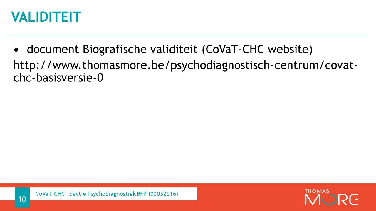 document Biografische validiteit (CoVaT-CHC website) http://www.thomasmore.be/psychodiagnostisch-centrum/covat- chc-basisversie-0 VALIDITEIT 10 CoVaT-CHC _Sectie Psychodiagnostiek BFP (03032016)