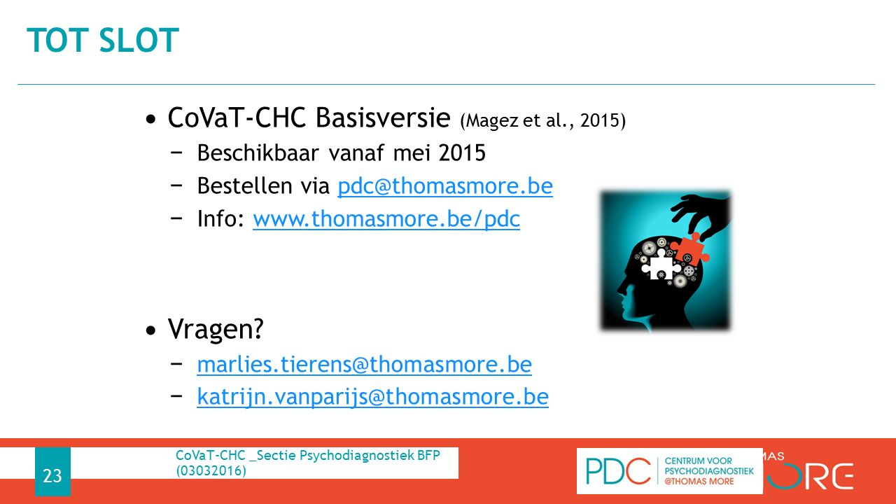 TOT SLOT CoVaT-CHC Basisversie (Magez et al., 2015) − Beschikbaar vanaf mei 2015 − Bestellen via pdc@thomasmore.bepdc@thomasmore.be − Info: www.thomasmore.be/pdcwww.thomasmore.be/pdc Vragen.