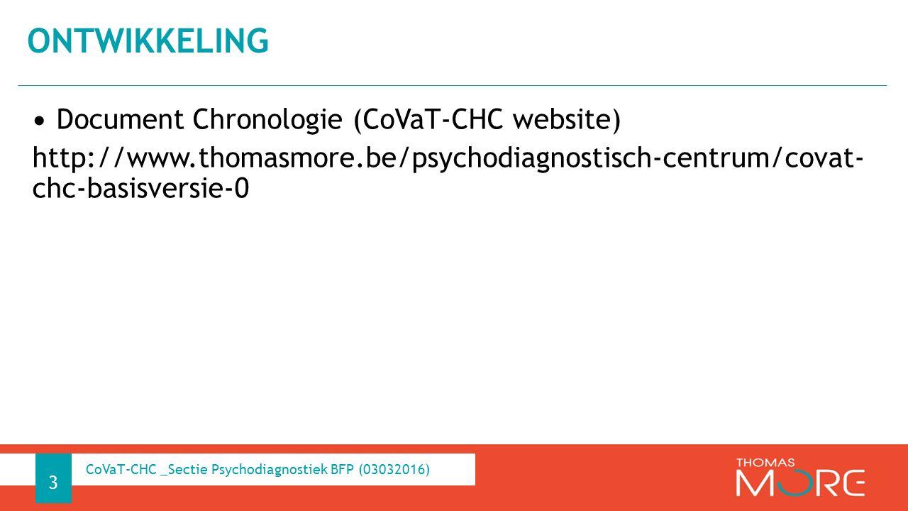 Document Chronologie (CoVaT-CHC website) http://www.thomasmore.be/psychodiagnostisch-centrum/covat- chc-basisversie-0 ONTWIKKELING 3 CoVaT-CHC _Sectie Psychodiagnostiek BFP (03032016)