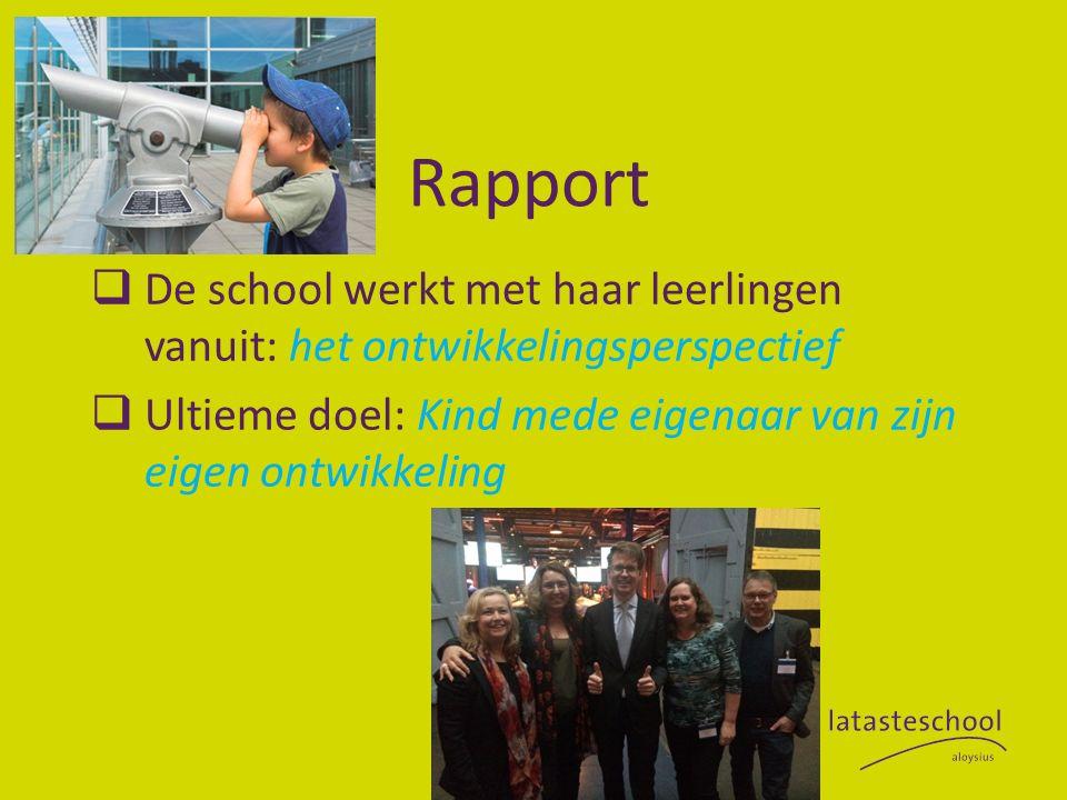 Rapport  De school werkt met haar leerlingen vanuit: het ontwikkelingsperspectief  Ultieme doel: Kind mede eigenaar van zijn eigen ontwikkeling