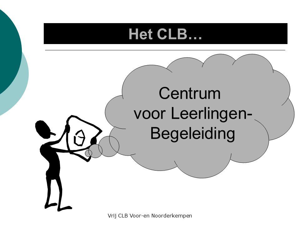 Het CLB… Centrum voor Leerlingen- Begeleiding Vrij CLB Voor-en Noorderkempen