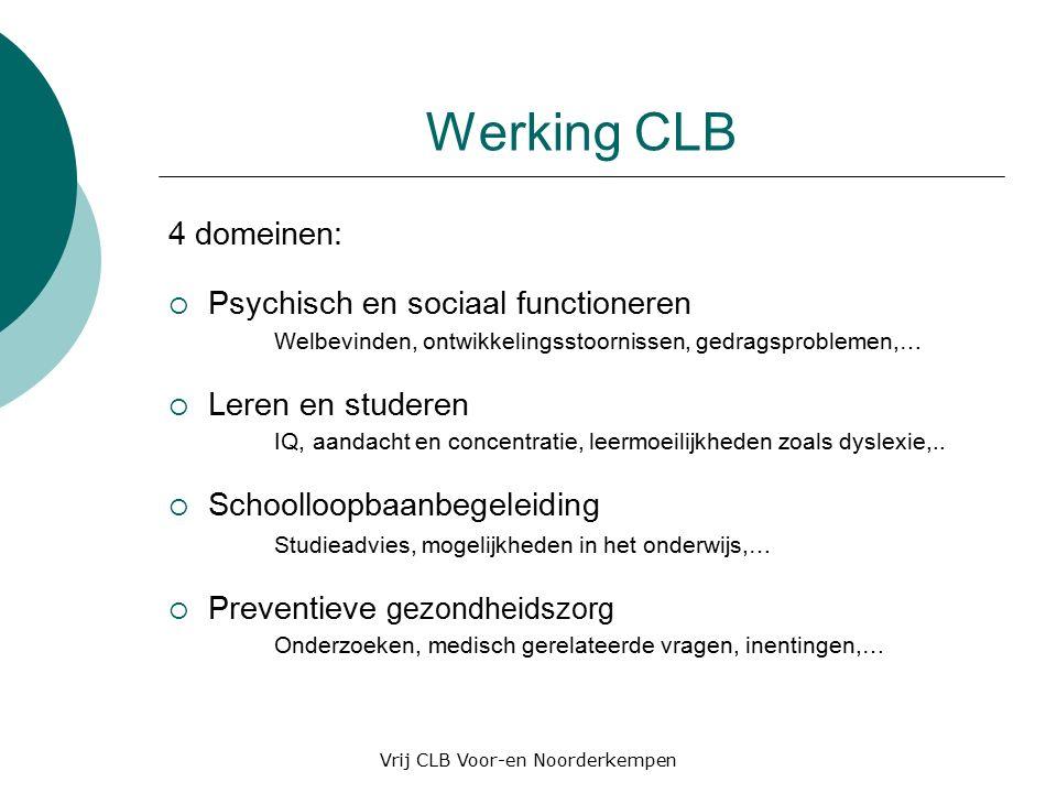 Werking CLB 4 domeinen:  Psychisch en sociaal functioneren Welbevinden, ontwikkelingsstoornissen, gedragsproblemen,…  Leren en studeren IQ, aandacht en concentratie, leermoeilijkheden zoals dyslexie,..