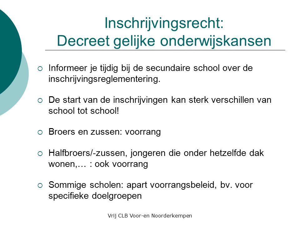 Inschrijvingsrecht: Decreet gelijke onderwijskansen  Informeer je tijdig bij de secundaire school over de inschrijvingsreglementering.