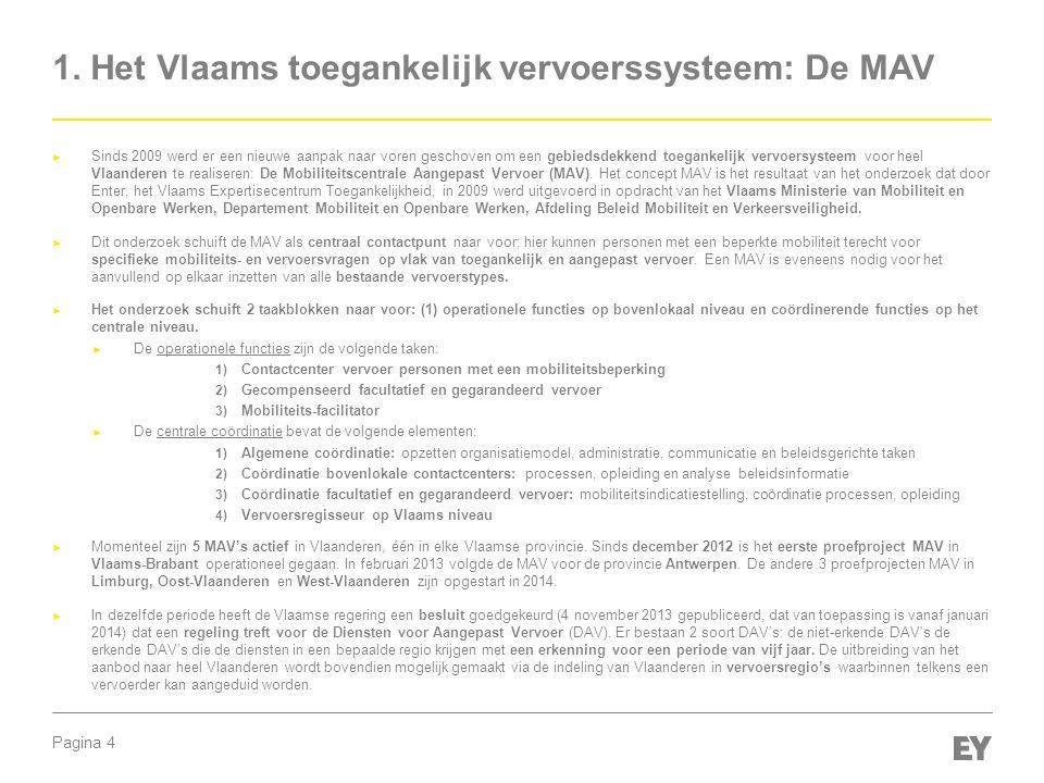 Pagina 4 ► Sinds 2009 werd er een nieuwe aanpak naar voren geschoven om een gebiedsdekkend toegankelijk vervoersysteem voor heel Vlaanderen te realise