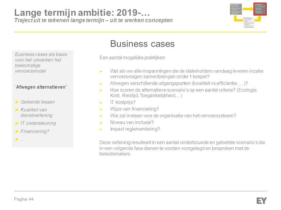 Pagina 44 Lange termijn ambitie: 2019-… Traject uit te tekenen lange termijn – uit te werken concepten Business cases Business cases als basis voor he