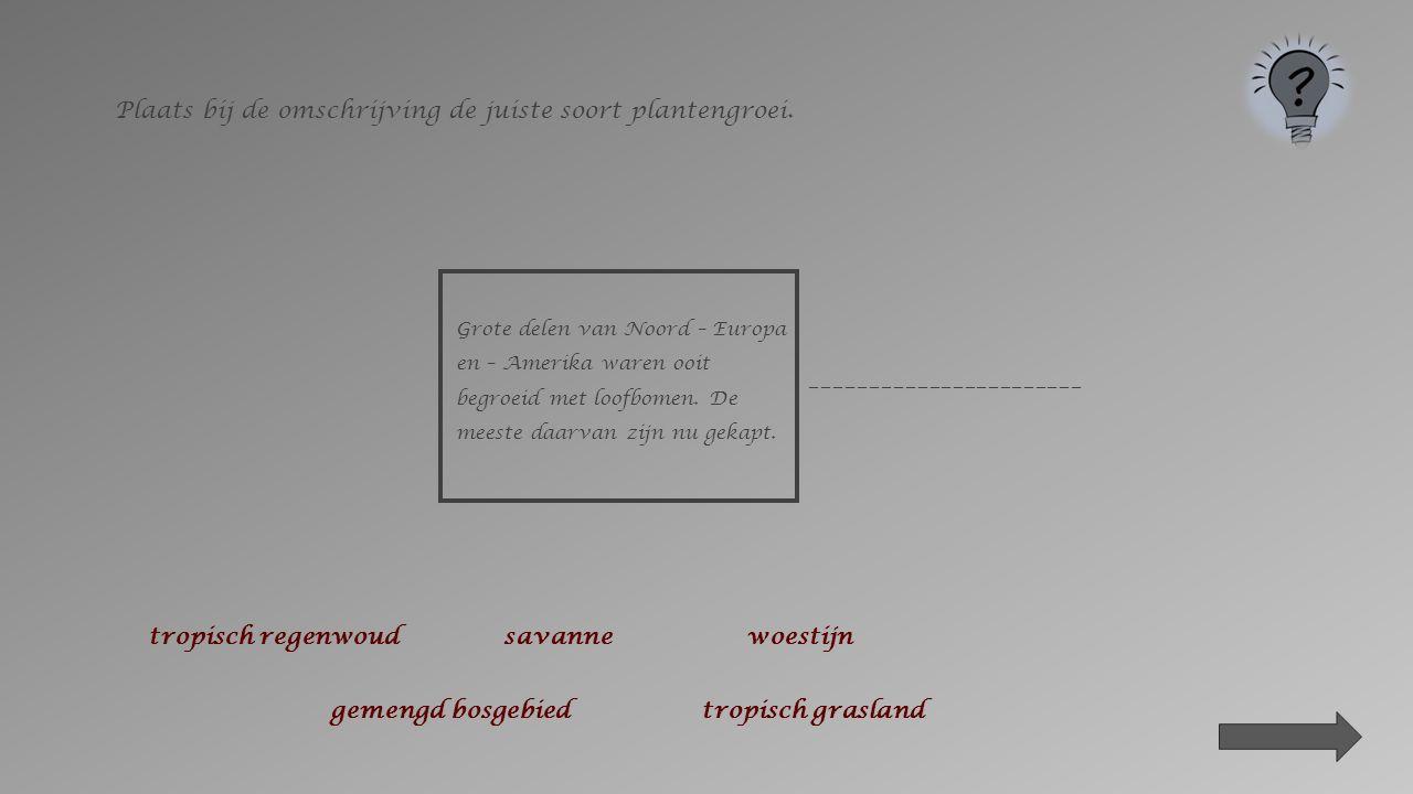 ________________ of _______________________ Plaats bij de foto de juiste soort plantengroei.