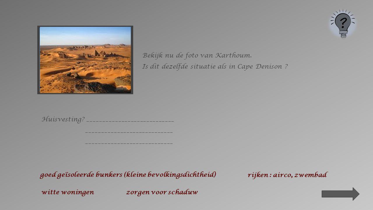 Bekijk nu de foto van Karthoum.Is dit dezelfde situatie als in Cape Denison .