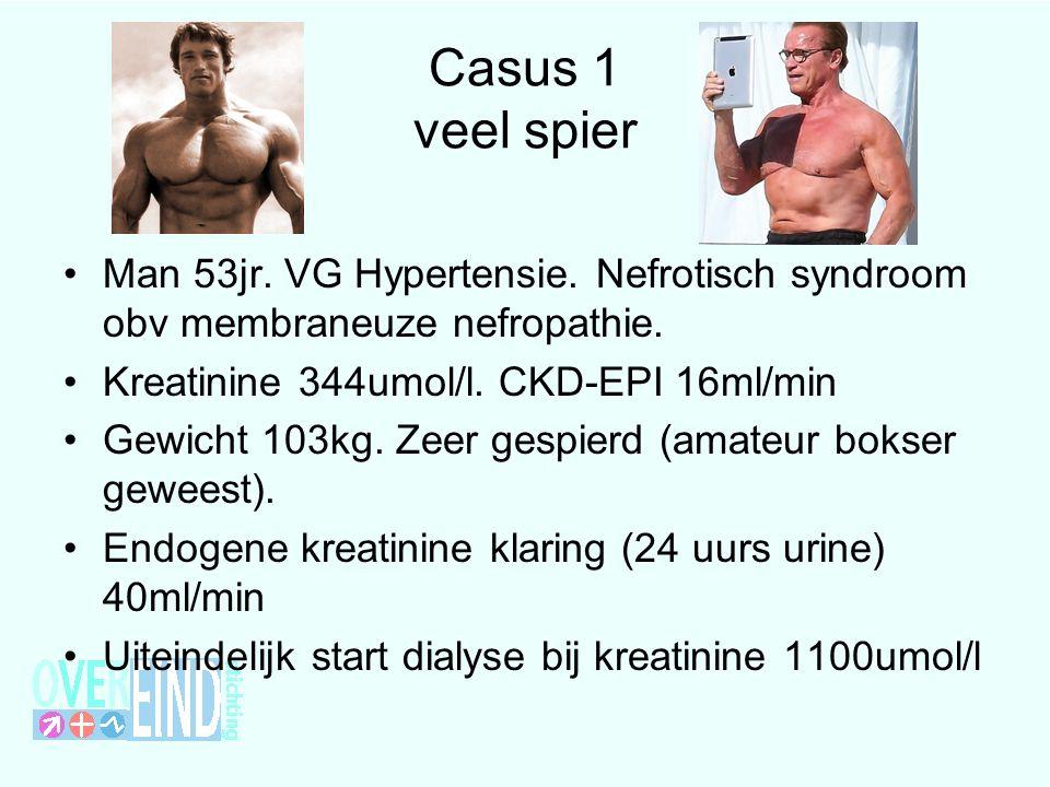 Casus 1 veel spier Man 53jr. VG Hypertensie. Nefrotisch syndroom obv membraneuze nefropathie.