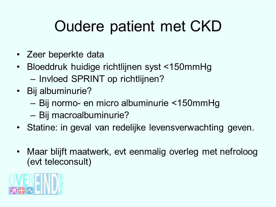 Oudere patient met CKD Zeer beperkte data Bloeddruk huidige richtlijnen syst <150mmHg –Invloed SPRINT op richtlijnen.