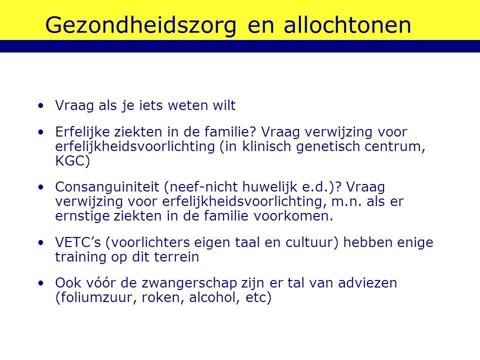 Gezondheidszorg en allochtonen Vraag als je iets weten wilt Erfelijke ziekten in de familie.