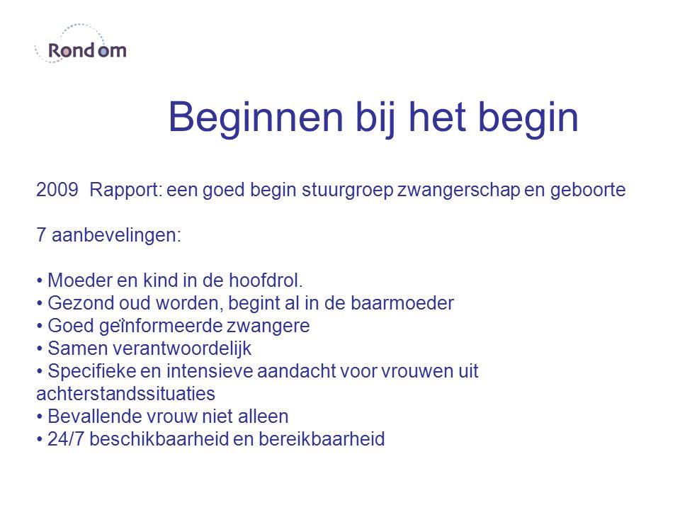 Beginnen bij het begin 2009 Rapport: een goed begin stuurgroep zwangerschap en geboorte 7 aanbevelingen: Moeder en kind in de hoofdrol. Gezond oud wor