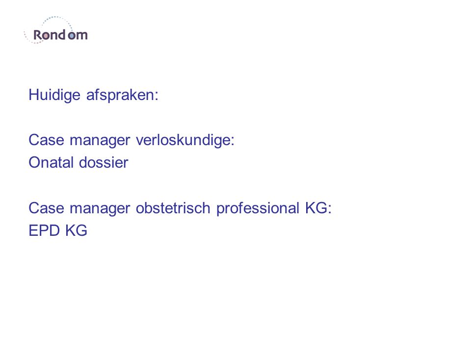 Huidige afspraken: Case manager verloskundige: Onatal dossier Case manager obstetrisch professional KG: EPD KG