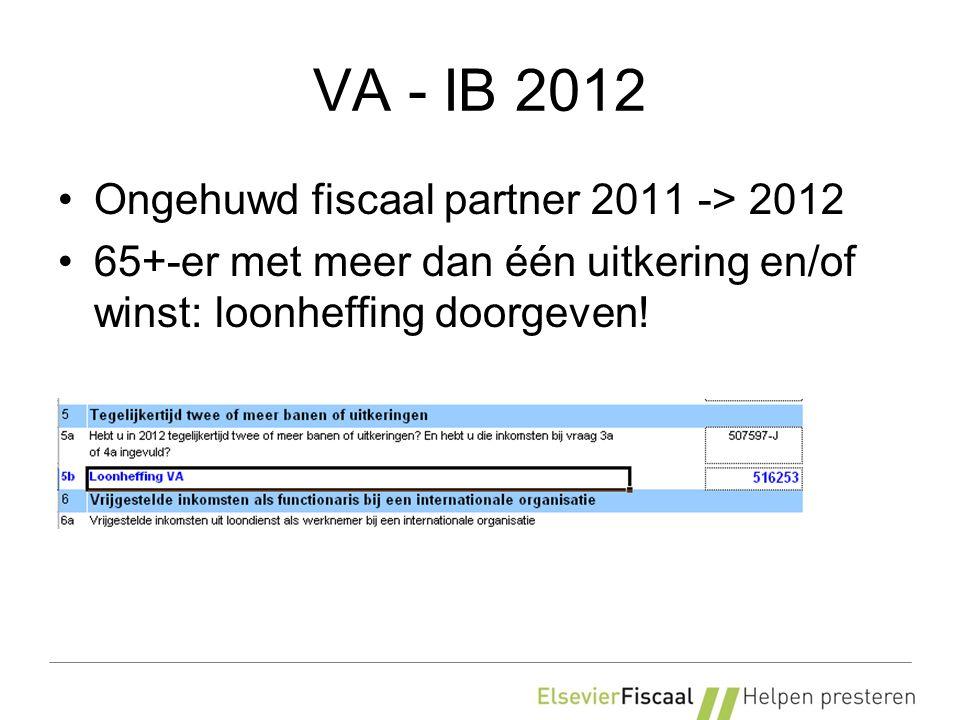 VA - IB 2012 Ongehuwd fiscaal partner 2011 -> 2012 65+-er met meer dan één uitkering en/of winst: loonheffing doorgeven!